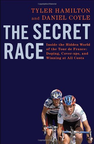 The Secret Race: Inside the Hidden World of the Tour de France: Doping, Cover-ups, and Winning at All Costs by Hamilton, Tyler, Coyle, Daniel (2012) Hardcover
