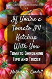 If You're a Tomato I'll Ketchup With You: Tomato Gardening Tips and Tricks