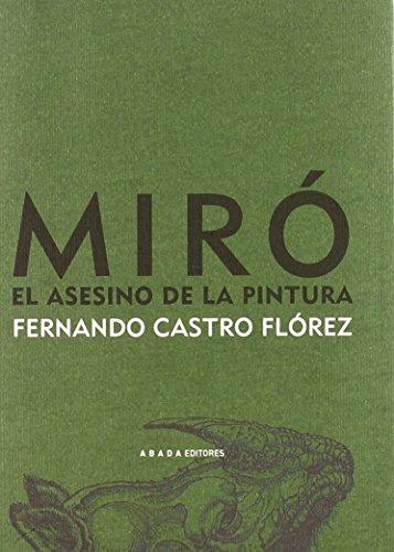 Miro El Asesino De La Pintura (LECTURAS DE ESTÉTICA) de Fernando Castro Flórez (1 feb 2010) Tapa blanda
