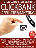 Clickbank Affiliate Marketing: How To Make Full Time Income With Clickbank Marketplace On Complete Autopilot - Complete Newbie Friendly (Clickbank, Clickbank ... For Beginners, Clickbank Money Book 1)