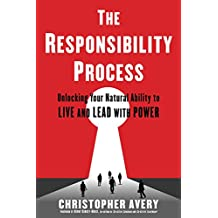 The Responsibility Process: Unlocking Your Natural Ability to Live and Lead with Power (English Edition)
