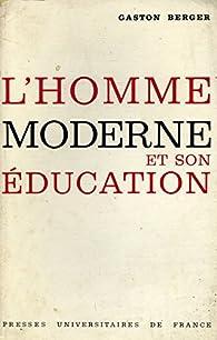 L'homme moderne et son éducation par Gaston Berger