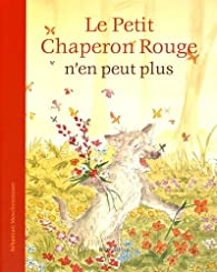 Le Petit Chaperon Rouge n'en peut plus par Sebastian Meschenmoser