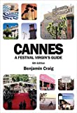 Cannes - A Festival Virgin's Guide: Attending the Cannes Film Festival for Filmmakers and Film Industry Professionals