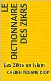 Le Dictionnaire des Zikrs: Les Zikrs en Islam