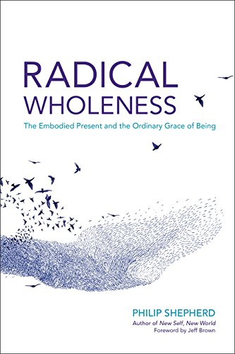(Radical Wholeness: The Embodied Present and the Ordinary Grace of Being)