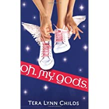 Oh. My. Gods. by Tera Lynn Childs (2009-05-14)