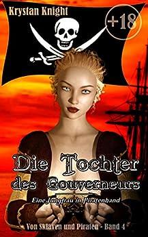 Die Tochter des Gouverneurs: Eine Jungfrau in Piratenhand (Von Sklaven und Piraten 4) von [Knight, Krystan]