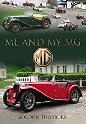Me and My MG: Stories from MG Owners Around the World by Gordon Thorburn (2011-12-01)