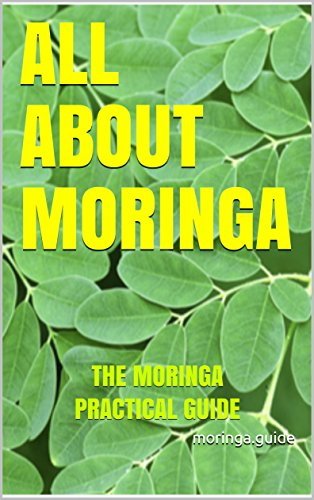 ALL ABOUT MORINGA: THE MORINGA PRACTICAL GUIDE (English Edition)