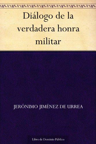 Diálogo de la verdadera honra militar por Jerónimo Jiménez de Urrea
