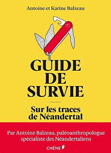 Guide de survie sur les traces de néandertal par Antoine Balzeau