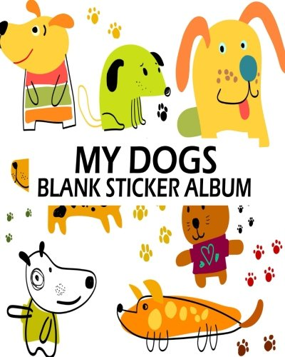 My Dogs Blank Sticker Album: Blank Sticker Book, A Large Journal With Blank Paper For Drawing: Volume 6 por Jasmine Leone