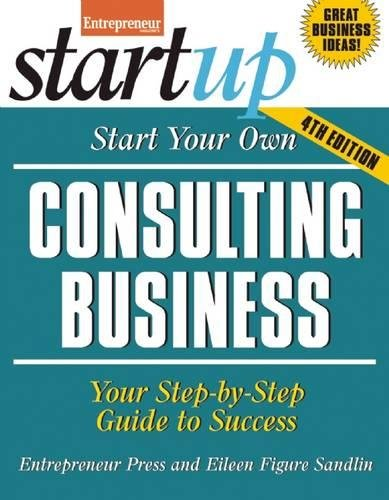 Start Your Own Consulting Business: Your Step-By-Step Guide to Success (StartUp Series)