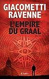 L' empire du Graal : roman / Eric Giacometti, Jacques Ravenne | Giacometti, Éric. Auteur