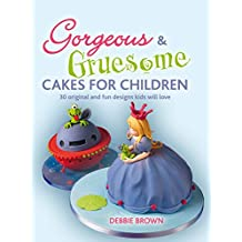 Gorgeous and Gruesome Cakes for Children (English Edition)