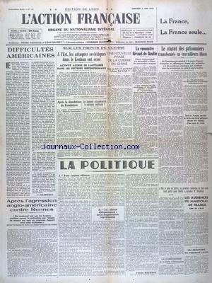 ACTION FRANCAISE (L') [No 130] du 02/06/1943 - DIFFICULTES AMERICAINES - SUR LES FRONTS DE GUERRE - APRES LA DISSOLUTION DU KOMINTERN - LES JAPONAIS ATTAQUERONT-ILS LE CONTINENT AMERICAIN - LA RENCONTRE GIRAUD - DE GAULLE - LA POLITIQUE PAR MAURRAS - LES AUDIENCES DU MARECHAL DE FRANCE - LA COMPOSITION DE LA FLOTTE DALEXANDRIE - APRES L'AGRESSION ANGLO-AMERICAINE CONTRE RENNES par Collectif