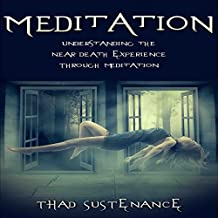 Meditation: Understanding the Near Death Experience Through Meditation