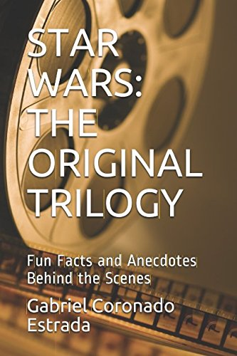 STAR WARS: THE ORIGINAL TRILOGY: Fun Facts and Anecdotes Behind the Scenes (CINEMA FACTS, Band 1) (Star Wars-fun Facts)