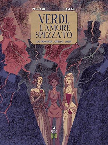 Verdi, l'amore spezzato. La traviata. Otello. Aida