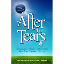 After the Tears: Helping Adult Children of Alcoholics Heal Their Childhood Trauma (English Edition)