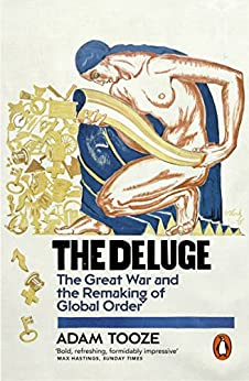 The Deluge: The Great War and the Remaking of Global Order 1916-1931 by [Tooze, Adam]