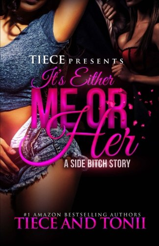 It's Either Me Or Her; A Side Bitch Story: Volume 1