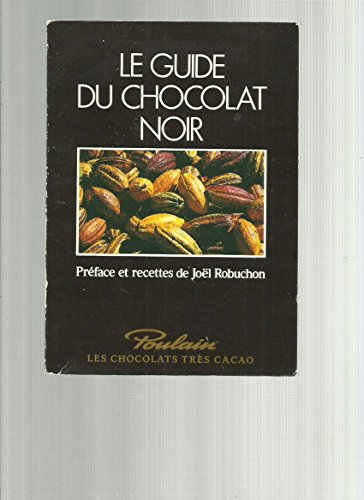 Le guide du chocolat. Préface et recettes Joël Robuchon