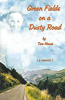 Green Fields on a Dusty Road (English Edition) di [House, Tom]