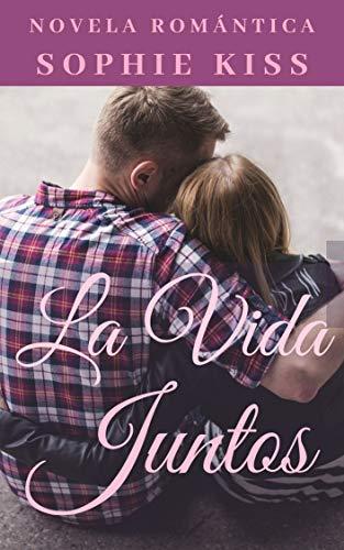 La vida Juntos: Novela Romántica eBook: Kiss, Sophie: Amazon.es ...