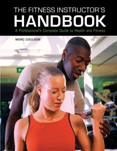 The Fitness Instructor's Handbook: A Professional's Complete Guide to Health and Fitness by Morc Coulson (2007-08-17)