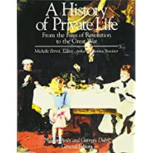 History of Private Life, Volume IV: From the Fires of Revolution to the Great War (History of Private Life (Paperback))