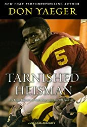 Tarnished Heisman: Did Reggie Bush Turn His Final College Season into a Six-Figure Job? by Don Yaeger (2008-01-15)