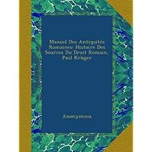 Manuel Des Antiquités Romaines: Histoire Des Sources Du Droit Romain, Paul Krüger