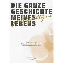 Die ganze Geschichte meines gleichgültigen Lebens: Band 1. 1816 – 1828. Die Jugendjahre des Franz Simon Meyer.