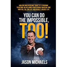 You Can Do the Impossible, Too!: How One Man Overcame Tourette's Syndrome To Become an Acclaimed Professional Magician and How You, Too, Can Live Your Biggest, Boldest Life (English Edition)