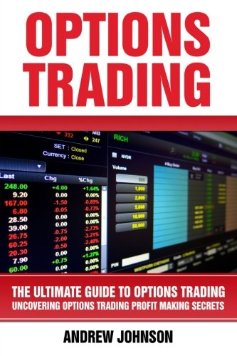 Options Trading:The Ultimate Guide to Options Trading: Uncovering Options Trading Profit Making Secrets: Volume 3 (The Ultimate Guide To Trading)