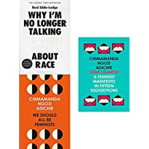 Why im no longer talking to white people about race, we should all be feminists and dear ijeawele 3 books collection set