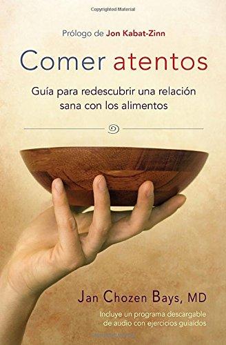 Comer atentos (Mindful Eating): Guía para redescubrir una relación sana con los alimentos par Jan Chozen Bays
