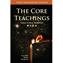 The Core Teachings: Essays in Basic Buddhism: Tenth Anniversary Edition