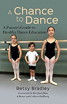 Betsy Bradley - A Chance to Dance: A Parent's Guide to Healthy Dance Education