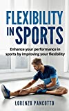 Flexibility In Sports: Enhance Your Performance In Sports By improving Your Flexibility
