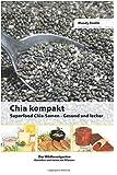 Image of Chia kompakt: Superfood Chia-Samen Gesund und lecker (Der Wildkrautgarten Genießen und Heilen mit Pflanzen)