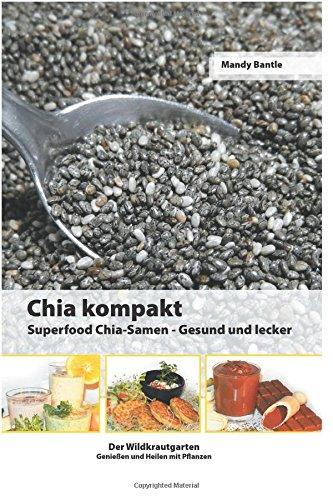 Chia kompakt: Superfood Chia-Samen Gesund und lecker (Der Wildkrautgarten Genießen und Heilen mit Pflanzen)