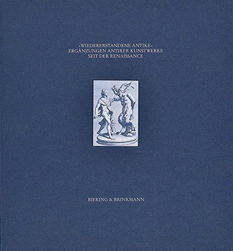 Wiedererstandene Antike: Ergänzungen antiker Kunstwerke seit der Renaissance