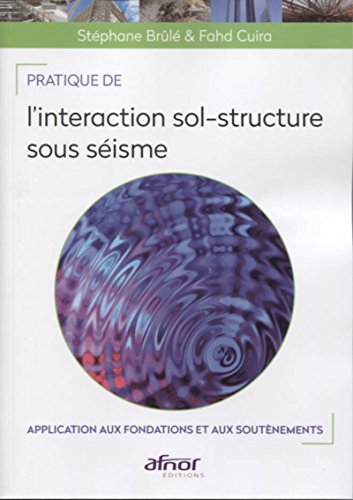 Pratique de l'interaction sol-structure sous séisme: Application aux fondations et aux soutènements