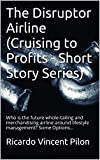 The Disruptor Airline (Cruising to Profits - Short Story Series): Who is the future whole-tailing and merchandising airline around lifestyle management? Some Options...