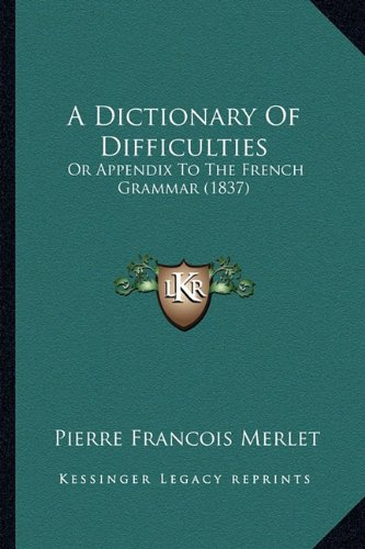 A Dictionary of Difficulties: Or Appendix to the French Grammar (1837)