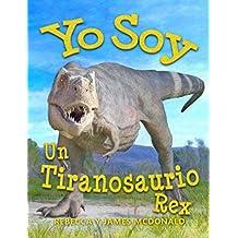 Yo Soy un Tiranosaurio Rex: Un libro sobre Tiranosaurio Rex para niños