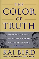 The Color of Truth: McGeorge Bundy and William Bundy: Brothers in Arms by Bird, Kai (1998) Hardcover